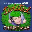Bob Rivers Presents More Twisted Christmas